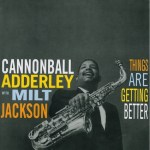 Cannonball Adderley With Milt Jackson - Things Are Getting Better (LP).jpeg
